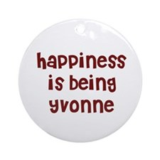 happiness is being Yvonne Ornament (Round)