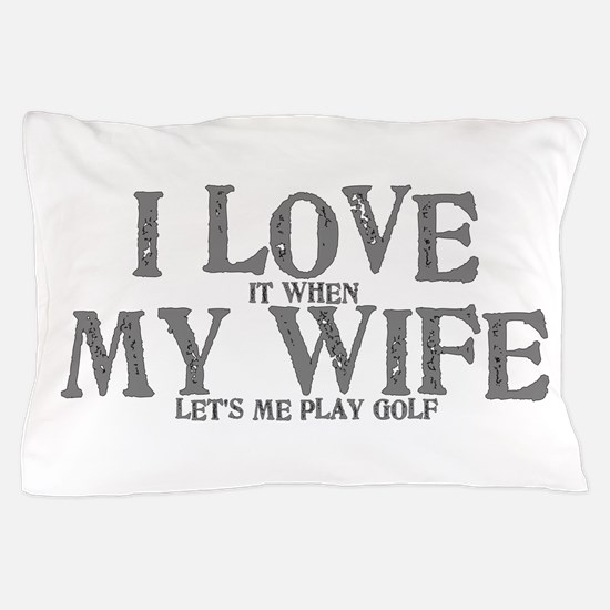 I love it when my wife let's me play g Pillow Case