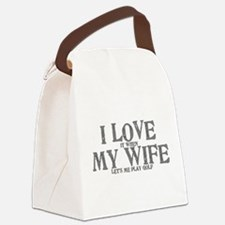 I love it when my wife let's me p Canvas Lunch Bag