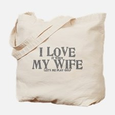 I love it when my wife let's me play golf Tote Bag