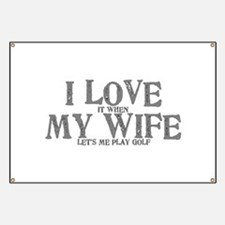 I love it when my wife let's me play golf Banner
