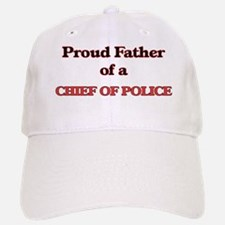 Proud Father of a Chief Of Police Baseball Baseball Cap