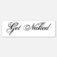 Get naked Bumper Bumper Bumper Sticker