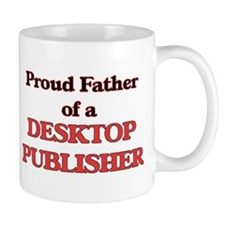 Proud Father of a Desktop Publisher Mugs