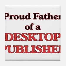 Proud Father of a Desktop Publisher Tile Coaster