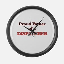 Proud Father of a Dispatcher Large Wall Clock