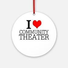 I Love Community Theater Round Ornament