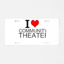 I Love Community Theater Aluminum License Plate