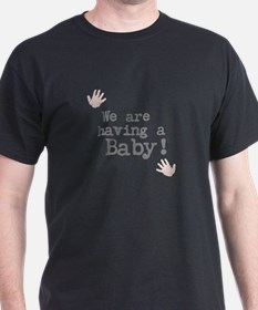 We are having a Baby! or Your Text Here T-Shirt