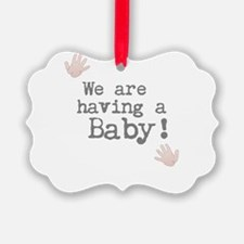 We are having a Baby! or Your Text Here Ornament