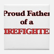 Proud Father of a Firefighter Tile Coaster