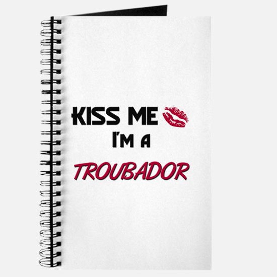 Kiss Me I'm a TROUBADOR Journal