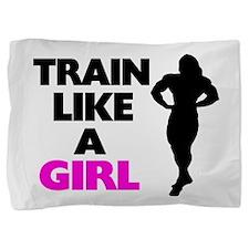 Train Like A Girl Pillow Sham