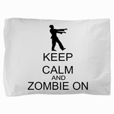 Keep Calm And Zombie On Pillow Sham