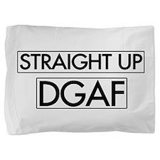 Straight Up DGAF Pillow Sham