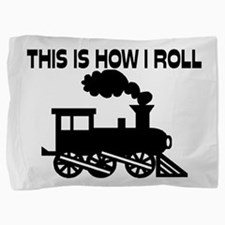 This Is How I Roll Train Pillow Sham