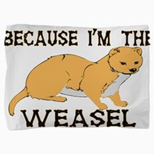 Because I'm The Weasel Pillow Sham