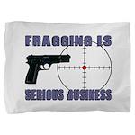 Serious Fragging Pillow Sham