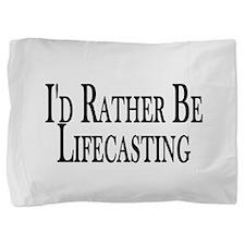 Rather Be Lifecasting Pillow Sham