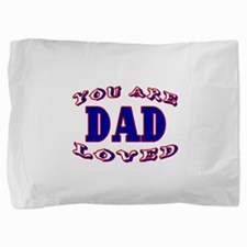 Dad You Are Loved Pillow Sham