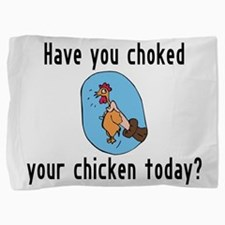 Choked Your Chicken Pillow Sham