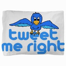 Tweet Me Right Pillow Sham