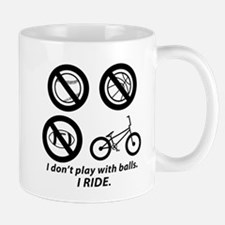 I don't play with balls--BMX Mugs