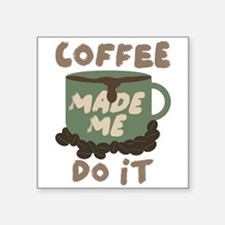 "Coffee made me Do it Square Sticker 3"" x 3"""