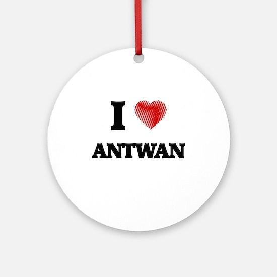 I love Antwan Round Ornament