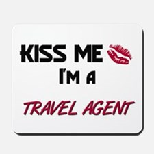 Kiss Me I'm a TRAVEL AGENT Mousepad