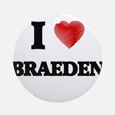 I love Braeden Round Ornament