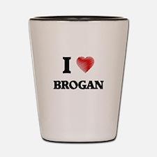 I love Brogan Shot Glass