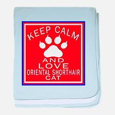Keep Calm And Oriental Shorthair Cat baby blanket