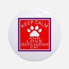 Keep Calm And Oriental Shorthair Ca Round Ornament