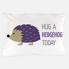 Hug A Hedgehog Pillow Case