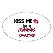 Kiss Me I'm a TRAINING OFFICER Oval Decal