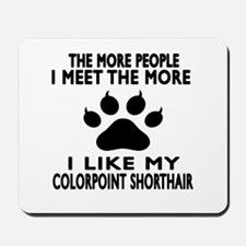I Like My Colorpoint Shorthair Cat Mousepad