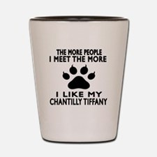 I Like My Chantilly Tiffany Cat Shot Glass