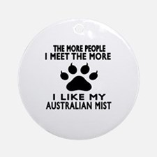 I Like My Australian Mist Cat Round Ornament