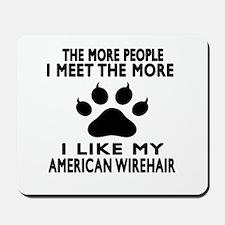 I Like My American Wirehair Cat Mousepad