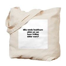 Who needs healthcare when we  Tote Bag