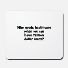 Who needs healthcare when we  Mousepad