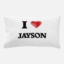I love Jayson Pillow Case