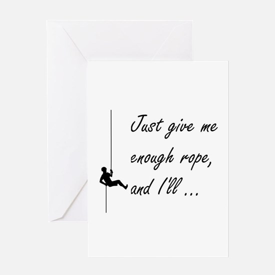 Just give me enough rope, and I'll Greeting Cards