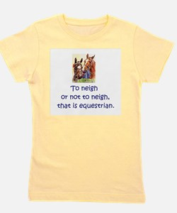 To neigh or not to neigh, that is eques Girl's Tee