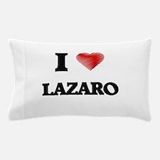 I love Lazaro Pillow Case