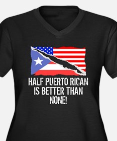 Half Puerto Rican Is Better Than None Plus Size T-