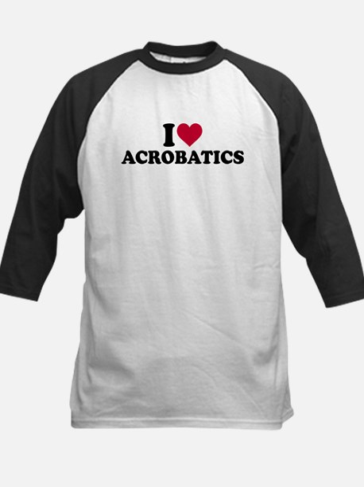 I love Acrobatics Kids Baseball Jersey