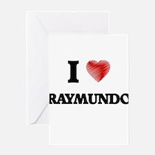 I love Raymundo Greeting Cards