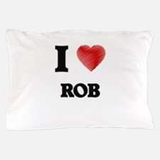 I love Rob Pillow Case